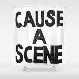 CAUSE A SCENE Shower Curtain