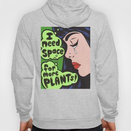 I Need Space.. For More Plants! Hoody