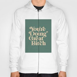 YOU'RE DOING GREAT BITCH vintage green cream Hoody