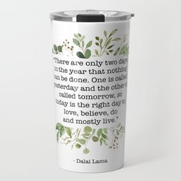"""There are only two days in the year that nothing can be done..."" Yesterday and Tomorrow - Dalai Lama Quote Travel Mug"