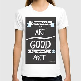 Typography is an ART T-shirt