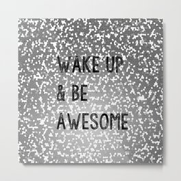 Wake Up And Be Awesome Grey and Black Glitter Metal Print