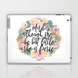 And though she be but little, she is fierce. Laptop & iPad Skin