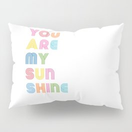 You Are My Sunshine Brightly Colored Kids Room Decor Pillow Sham