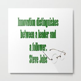 Innovation is the difference between a leader and a follower. Steve Jobs Metal Print
