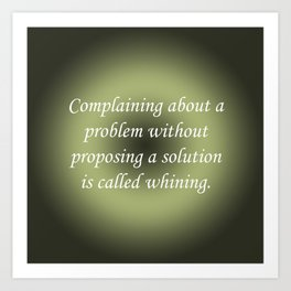 Complaining Without Proposing Art Print