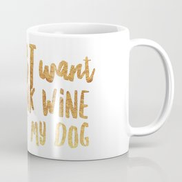 I Just Want to Drink Wine and Pet My Dog in Gold Coffee Mug