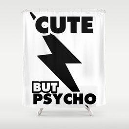 Cute But Psycho, Girl Poster, Girl shirt, (black and white version) Shower Curtain