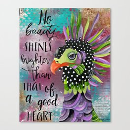 No Beauty Shines Brighter Than That Of A Good Heart Canvas Print