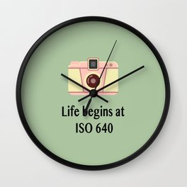 Life begins at ISO 640 Wall Clock