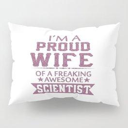 I'M A PROUD SCIENTIST'S WIFE Pillow Sham