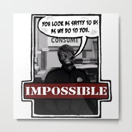 Impossible They Live Metal Print