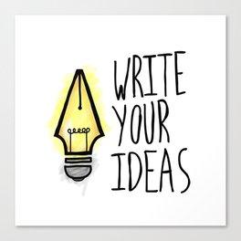 Write Your Ideas Canvas Print