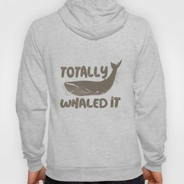 Totally Whaled It! Hoody