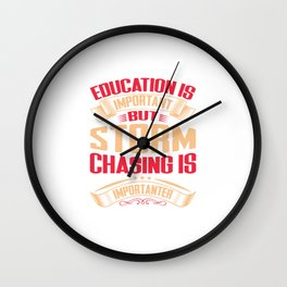 Storm Chasing Is Importanter Then Education Wall Clock