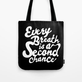 Every Breath is a Second Chance Tote Bag