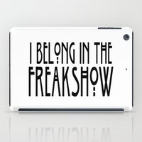 ahs iPad Cases featuring I Belong In The Freakshow by ParadiseApparel