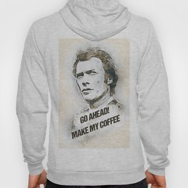 Go Ahead, Make my COFFEE Hoody