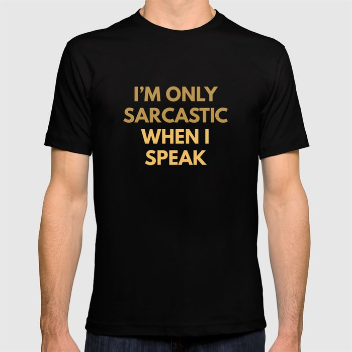 e7c65863 I'm Only Sarcastic T-shirt by vectorplanet | Society6
