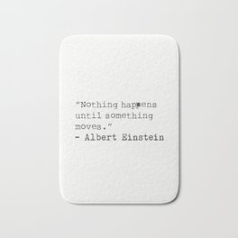 """Nothing happens until something moves.""  Albert Einstein Bath Mat"