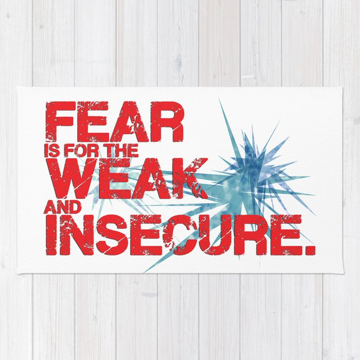 Fear is for the Weak and Insecure. Rug