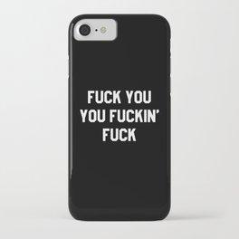 FUCK YOU, YOU FUCKIN' FUCK iPhone Case