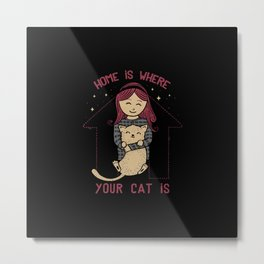 Home Is Where Your Cat Is Metal Print