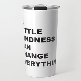 A Little Kindness Can Change Everything Black Typography Travel Mug