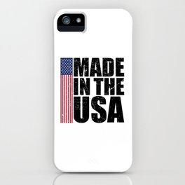 Made In The USA Perfect 4th of July Patriotic Gift iPhone Case