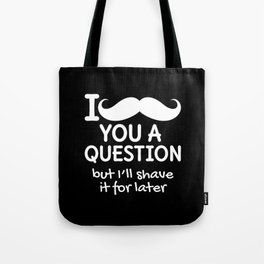 I MUSTACHE YOU A QUESTION BUT I'LL SHAVE IT FOR LATER (Black & White) Tote Bag