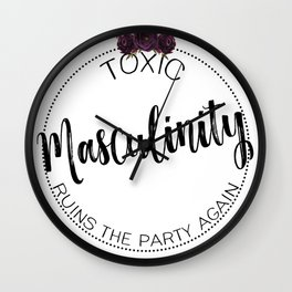 Toxic Masculinity Ruins the Party Again Wall Clock