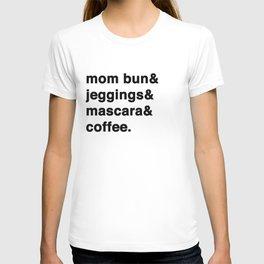mom bun& jeggings& mascara& coffee. T-shirt