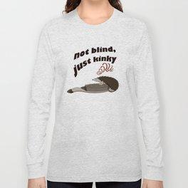 Not blind, just kinky! Long Sleeve T-shirt