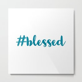 hashtag blessed Metal Print