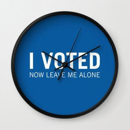 I voted. Now leave me alone. (Blue) Wall Clock