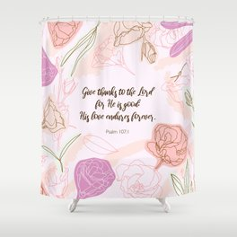 Give thanks to the Lord for He is good: His love endures forever.  Psalm 107:1 Shower Curtain