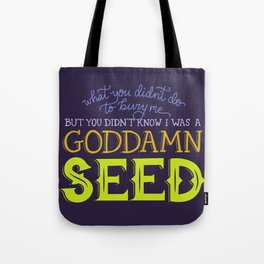 You didn't know I was a goddamn seed Tote Bag