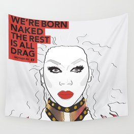 We're born naked, the rest is drag Wall Tapestry