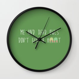 Me and dead owls don't give a hoot Wall Clock