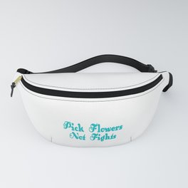 """A Nice Picking Tee For A Picky You Saying """"Pick flowers Not Fights"""" T-shirt Design Nature Argument Fanny Pack"""