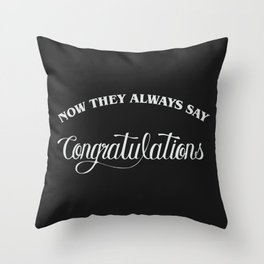 Now they always say congratulations Throw Pillow