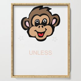 Always Be Yourself Unless You Can Be A Monkey Serving Tray
