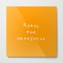 ready for happiness 1 orange Metal Print