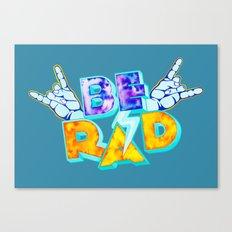 Be Rad Canvas Print