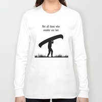 not all those who wander are lost Long Sleeve T-shirts featuring Not all those who wander are lost by The Happy Taurus