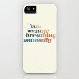 You are now breathing manually iPhone Case