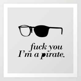 ...I'm a pirate! Art Print