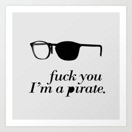 ...I'm a pirate! Art Print