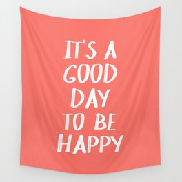 It's a Good Day to Be Happy - Coral Quote Wall Tapestry