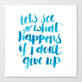 Let's See What Happens If I Don't Give Up Canvas Print